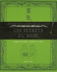 Les secrets du reiki : Guérir le corps, l'esprit et l'âme