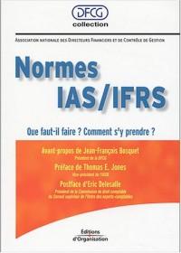 Normes IAS/IFRS : Que faut-il faire ? Comment s'y prendre ?