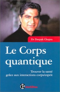Le Corps quantique : Trouver la santé grâce aux intéractions corps/esprit