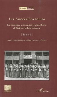 Les Années Lovanium : La première université francophone d'Afrique subsaharienne Tome 1