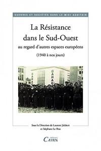 La Résistance dans le Sud-Ouest au regards d'autres espaces europeens (1940 à nos jours)