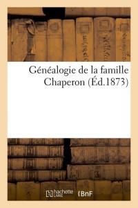 Généalogie de la Famille Chaperon  ed 1873