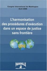 L'harmonisation des procédures d'exécution dans un espace de justice sans frontière : Actes du congrès international de Washington, 26-28 avril 2006