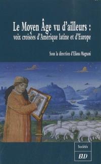Le Moyen Age vu d'ailleurs : Voix croisées d'Amérique latine et d'Europe