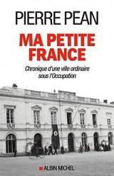 Ma petite France : Chronique d'une ville ordinaire sous l'Occupation