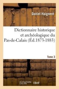 Dict  du Pas de Calais  T 3  ed 1873 1883