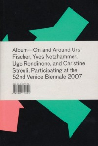 Album: On and Around Urs Fischer, Yves Netzhammer, Ugo Rondinone, And Christine Streuli, Participating At The 52nd Venice Biennale, 2007