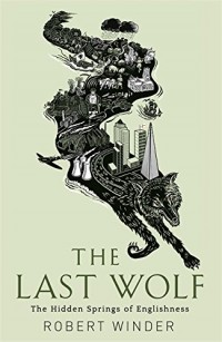 The Last Wolf: The Hidden Springs of Englishness