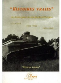 Histoires vraies. Les trois guerres du général Vergne. 1914-18, 1919-20, 1939-45