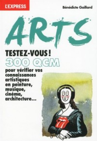 Arts ! : Testez-vous en 300 QCM
