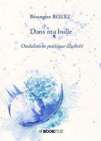 Dans ma bulle: Ondulation poétique illustrée