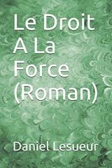 Le Droit A La Force (Roman)