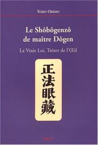 Shôbôgenzô de Maître Dôgen : La vraie Loi, Trésor de l'Oeil