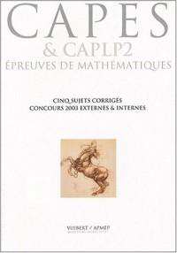 Cinq sujets corrigés 2003 épreuves de mathématiques : CAPES & CAPLP2 externes & internes