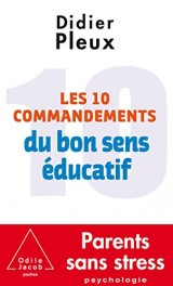 Les 10 Commandements du bon sens éducatif [Poche]