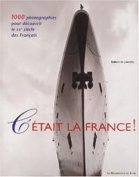 C'était la France ! 1000 photographies pour découvrir le XXe siècle des français