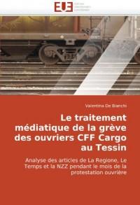 Le traitement médiatique de la grève des ouvriers CFF Cargo au Tessin: Analyse des articles de La Regione, Le Temps et la NZZ pendant le mois de la protestation ouvrière