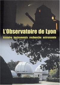 L'Observatoire de Lyon : Histoire, instruments, recherche, astronomie