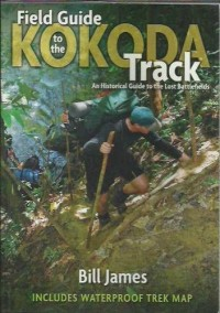 Field Guide to the Kokoda Track : An Historical Guide to the Lost Battlefield...