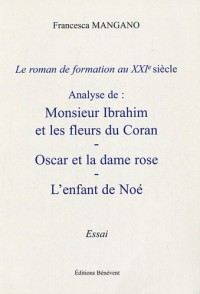 Le roman de formation au XXIe siècle : Analyse de : Monsieur Ibrahim et les fleurs du Coran - Oscar et la dame rose - L'enfant de Noé