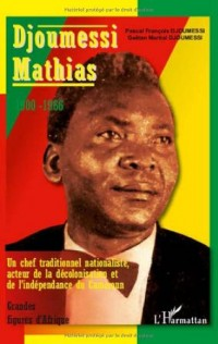 Djoumessi Mathias : Un chef traditionnel nationaliste, acteur de la décolonisation et de l'indépendance du Cameroun