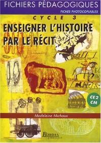 ENSEIGNER HISTOIRE PAR RECIT    (Ancienne Edition)