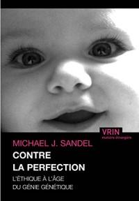 Contre la perfection : l'éthique à l'âge du génie génétique