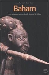 Baham : Arts, mémoire et pouvoir dans le Royaume de Baham (Cameroun)
