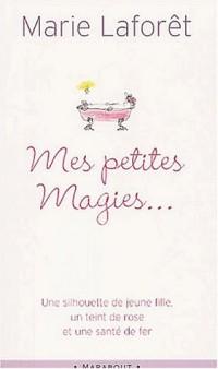 Mes petites magies... Livre de recettes pratiques pour devenir jeune