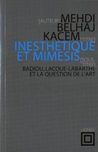Inesthétique et mimèsis : Badiou, Lacoue-Labarthe et la question de l'art