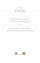 Grandeur et tragédie d'Érasme de Rotterdam: suivi de Castellion contre Calvin ou Conscience contre violence. Vies I