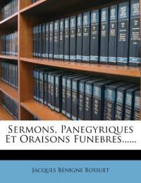 Sermons, Panegyriques Et Oraisons Funebr