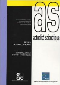 Penser la francophonie : Concepts, actions et outils linguistiques, Actes des Premières Journées scientifiques communes des Réseaux de chercheurs concernant la langue
