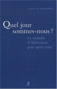 Quel jour sommes nous ? : La maladie d'Alzheimer jour après jour