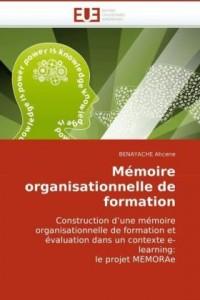 Mémoire organisationnelle de formation: Construction d'une mémoire organisationnelle de formation et évaluation dans un contexte e-learning: le projet MEMORAe