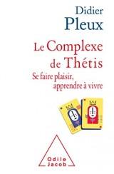 Le Complexe de Thétis: Se faire plaisir , apprendre à vivre