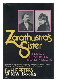 Zarathustras sister : the case of Elisabeth and Friedrich Nietzsche / H. F. Peters