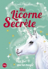 Ma licorne secrète - tome 05 - Plus fort que la magie [Poche]