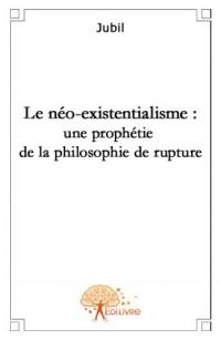 Le néo-existentialisme : une prophétie de la philosophie de rupture