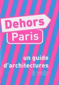 Dehors Paris : Un guide d'architecture à voir, un guide d'architecture à imaginer