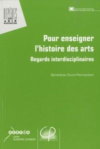 Pour enseigner l'histoire des arts : Regards interdisciplinaires