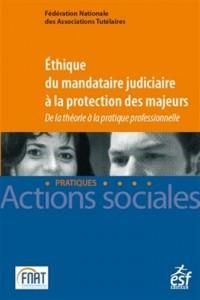 Éthique du mandataire judiciaire à la protection des majeurs. De la théorie à la pratique profess