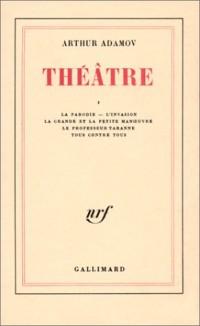 Théâtre, tome 1: LaParodie - L'Invasion - La Grande et la Petite Manoeuvre - Le Professeur Taranne - Tous contre tous