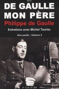 De Gaulle, mon père : Tome 2, 1e partieEntretiens avec Michel Tauriac