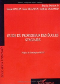 Guide du professeur des écoles stagiaire : A l'IUFM et Regards sur les formations d'enseignants à l'étranger