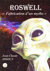 ROSWELL : « Fabrication d'un mythe »