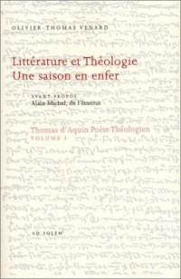 Thomas d'Aquin poète théologien, volume I : Littérature et théologie - Une saison en enfer