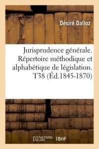 Jurisprudence Generale  T38  ed 1845 1870