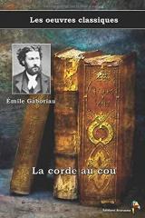 La corde au cou - Émile Gaboriau, Les oeuvres classiques: (6)