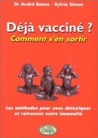 Déjà vacciné ? Comment s'en sortir ?
